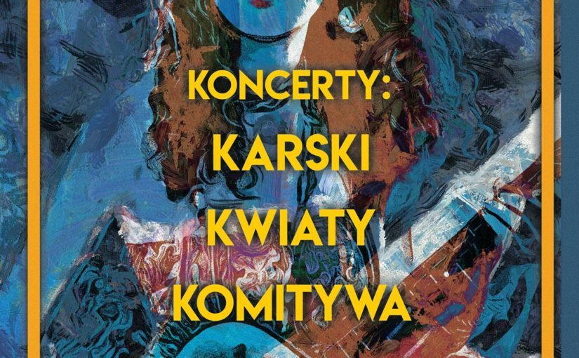 4K czyli Koncerty: Karski, Kwiaty, Komitywa